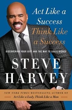 Act Like a Success, Think Like a Success: Discovering Your Gift and the Way to Life's Riches by Steve Harvey
