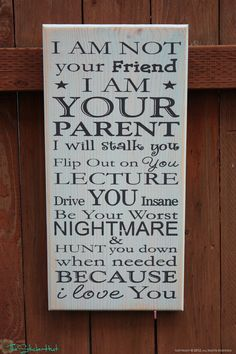 I Am Not Your Friend Painted Primitive Parenting Quote Saying Distressed Wooden Sign. $45.00, via Etsy.