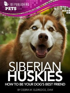 Siberian Huskies: How to Be Your Dog's Best Friend: Tips on everything from grooming, exercising, training and more. (101 Publishing: Pets Series) by Debra M. Eldredge DVM. $3.99. 33 pages. Publisher: 101 Publishing (October 15, 2012)