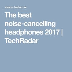 The best noise-cancelling headphones 2017 Best Noise Cancelling Headphones, Best Headphones, Get One, How To Get, Budgeting, Good Things