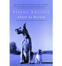 "Status Anxiety by Alain de Botton. ""In its pages, a master explicator of our civilization and its discontents turns his attention to the insatiable quest for status, a quest that has less to do with material comfort than with love."""