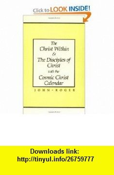 The Christ Within  The Disciples of Christ with the Cosmic Christ Calendar (9780914829355) John-Roger , ISBN-10: 0914829351  , ISBN-13: 978-0914829355 ,  , tutorials , pdf , ebook , torrent , downloads , rapidshare , filesonic , hotfile , megaupload , fileserve