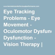 Eye Tracking Problems - Eye Movement - Oculomotor Dysfunction - Vision Therapy | Bernstein Center for Visual Performance