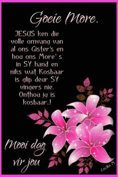 Onthou jy is kosbaar. Good Morning Good Night, Good Morning Quotes, Afrikaanse Quotes, Goeie More, Morning Blessings, I Am Blessed, Prayer Board, Day Wishes, Strong Quotes
