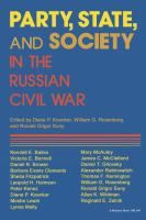 Party, state, and society in the Russian Civil War : explorations in social history / edited by Diane P. Koenker, William G. Rosenberg, and Ronald Grigor Suny.