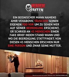 """Schon mal gefragt wer auf deiner Beerdigung erscheint? """"I paid a lot of money to get a fake death certificate and bribe undertakers to deliver an empty coffin. """"I really thought a lot more of you, my so-called friends, would turn up to pay their..."""