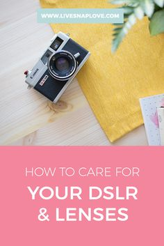 Camera Maintenance Tips | How to care for your DSLR and Lenses