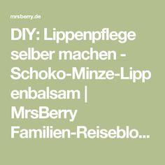 DIY: Lippenpflege selber machen - Schoko-Minze-Lippenbalsam | MrsBerry Familien-Reiseblog | Über das Leben und Reisen mit Kind