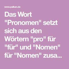 """Das Wort """"Pronomen"""" setzt sich aus den Wörtern """"pro"""" für """"für"""" und """"Nomen"""" für """"Nomen"""" zusammen."""