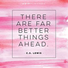 Better Things Ahead Large Monthly 2019 Planner (Other) True Quotes, Best Quotes, Motivational Quotes, Inspirational Quotes, Bible Quotes, Qoutes, Mantra, Cs Lewis Quotes, Positive Inspiration