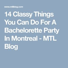 a090e89ff2 14 Classy Things You Can Do For A Bachelorette Party In Montreal - MTL Blog  You