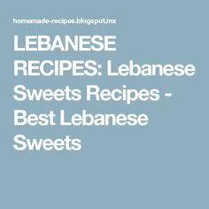LEBANESE RECIPES: Lebanese Sweets Recipes - Best Lebanese Sweets