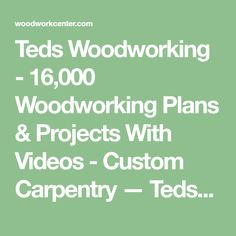 Teds Woodworking - 16,000 Woodworking Plans & Projects With Videos - Custom Carpentry — TedsWoodworking