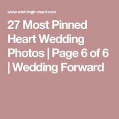 27 Most Pinned Heart Wedding Photos | Page 6 of 6 | Wedding Forward