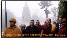 """I truly feel that contentment is the greatest wealth. Anyone can claim it for themselves. Anyone can own it. Contentment is incredible wealth that we don't have to pay for, or seek anywhere outside ourselves. The natural resources to create this wealth are the in the riches of our own mind."" • Karmapa"
