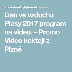 Den ve vzduchu Plasy 2017 program na videu. – Promo Video koktejl z Plzně