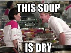Chef Ramsey. Kitchen nightmares makes me laugh out loud