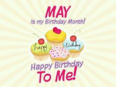 May Is My Birthday Month may birthday happy birthday happy birthday wishes birthday quotes happy birthday quotes birthday quote birthday month its my brithday its my birthday month