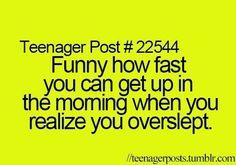 My adrenaline kicks in when I oversleep