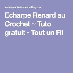 Echarpe Renard au Crochet ~ Tuto gratuit - Tout un Fil