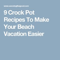 9 Crock Pot Recipes To Make Your Beach Vacation Easier
