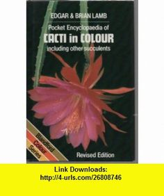 Pocket Encyclopaedia of Cacti in Colour (9780713711974) Edgar Lamb, Brian Lamb , ISBN-10: 0713711973  , ISBN-13: 978-0713711974 ,  , tutorials , pdf , ebook , torrent , downloads , rapidshare , filesonic , hotfile , megaupload , fileserve