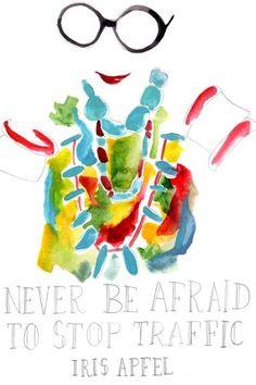"""never be afraid to stop traffic"" -iris apfel"