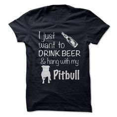 Just want to drink beer and hang with my pitbull T-Shirts, Hoodies. CHECK PRICE…