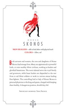 House Skonos - Skinhealers: heal wounds with physical touch Important Member: Sara Skonos Colors: silver, red