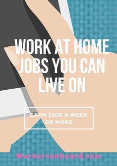 Want a work at home job that will pay you $300 a week or more?  Check out this list of work at home jobs you can live on.
