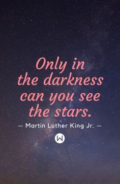 """Inspirational quotes and motivational quotes; Quotes by Martin Luther King Jr. """"Only in darkness can you see the stars""""."""
