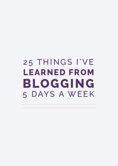 25 Things I've Learned from Blogging 5 Days a Week - Elle & Company