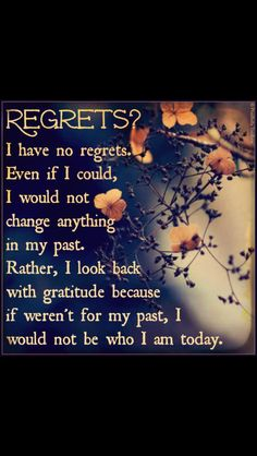 No regrets about anything or anyone