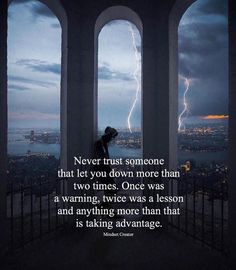 Never trust someone that let you down more than two times..