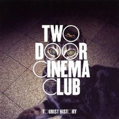 Tourist History - Two Door Cinema Club. I need to see them live!