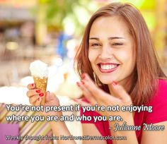 """Weekly Thought from Julianne Moore: """"You're not present if you're not enjoying where you are and who you are."""""""