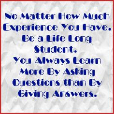 No Matter How Much Experience You Have, Be a Life-Long Student. You Always Learn More By Asking Questions than By Giving Answers. - shared via JenniferHerndon.com Questions To Ask, This Or That Questions, Teacher Inspiration, Always Learning, Archetypes, Good Advice, Inspire Me, Homeschool, Encouragement