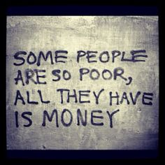 """""""Some people are so poor, all they have is money.""""   #goedemorgen #quote"""