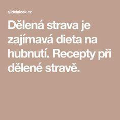 Dělená strava je zajímavá dieta na hubnutí. Recepty při dělené stravě. Nordic Interior, Delena, What To Cook, Organic Beauty, Low Carb Recipes, Diabetes, Lose Weight, Cooking, Health