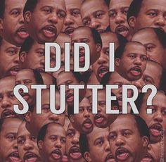 Did I stutter