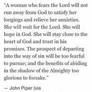 A woman who fears the LORD is to be Praised! (Pr.31:30) AND will taste the blessings of God's hands. Don't believe me? Read His Promise to you:  Ps 34:9 (NEB) Fear the Lord, all you his holy people; for those who fear him lack nothing.