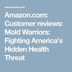 Amazon.com: Customer reviews: Mold Warriors: Fighting America's Hidden Health Threat