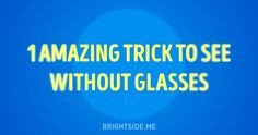 One amazing trick tosee without glasses