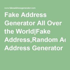 Fake Address Generator All Over the World|Fake Address,Random Address Generator