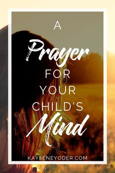 Scripture-based Prayer for Your Child's Mind A Scripture-based Prayer for Your Child's Mind - Kaylene YoderA Scripture-based Prayer for Your Child's Mind - Kaylene Yoder Prayer For Our Children, Prayer For My Son, Prayer For Family, Prayer Scriptures, Faith Prayer, Prayer Quotes, Trauma Quotes, Bible Quotes, Mom Prayers