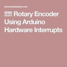 !!!!! Rotary Encoder Using Arduino Hardware Interrupts