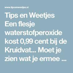 Tips en Weetjes Een flesje waterstofperoxide kost 0,99 cent bij de Kruidvat... Moet je zien wat je ermee kan!