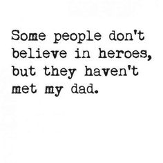 """""""Some people don't believe in heroes, but they haven't met my dad."""" #fathersday #quotes #fathersdayquotes #dad Follow us on Pinterest: www.pinterest.com/yourtango"""