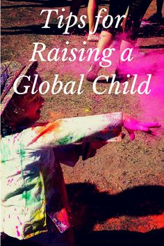 Tips for raising a global child, even without packing a suitcase.