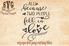 All Because Two People Fell In Love / SVG DXF PNG EPS Cutting File Silhouette Cricut Instant download cutting file for machines that are compatable with the files formats listed: Used for vinyl decals, wood signs, HTV decals for colthing, scrapbooking and many other crafting projects. 1 Zip File